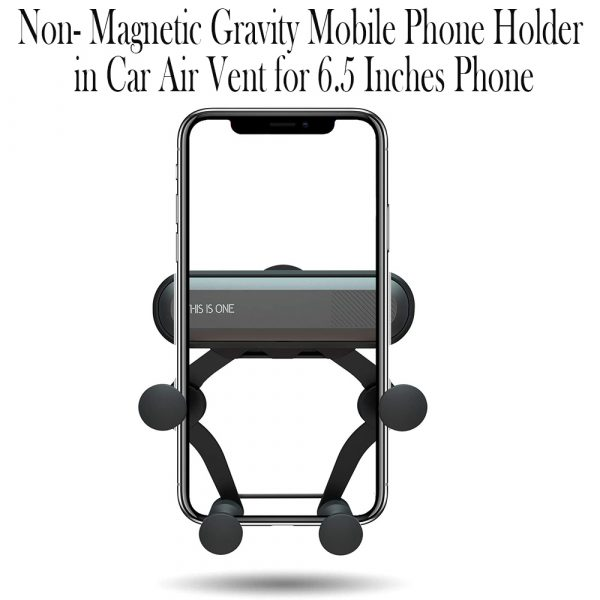 Non-Magnetic Gravity Mobile Phone Holder in Car Air Vent for 6.5 inches phones_9