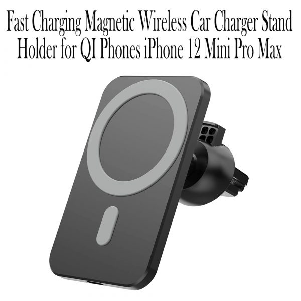 15W Fast Charging Magnetic Wireless Car Charger Stand Holder for QI Phones iPhone 12 Mini Pro Max_14