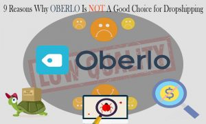 9 Reasons Why Oberlo Is Not A Good Choice for Dropshipping