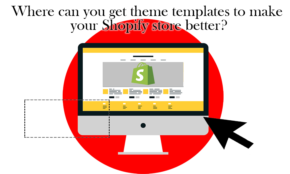 Where can you get theme templates to make your Shopify store better?