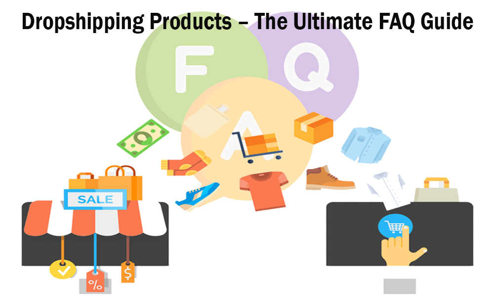 Dropshipping Products – The Ultimate FAQ Guide